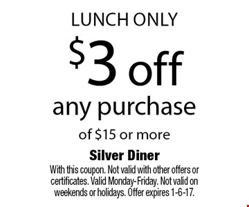 lunch only $3 off any purchase of $15 or more. With this coupon. Not valid with other offers or certificates. Valid Monday-Friday. Not valid on weekends or holidays. Offer expires 1-6-17.
