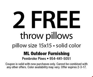2 FREE throw pillows pillow size 15x15 - solid color. Coupon is valid with new purchases only. Cannot be combined with any other offers. Color availability may vary. Offer expires 2-3-17.
