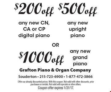 $500 off any new upright piano OR. $200 off any new CN, CA or CP digital piano OR. $1000 off any new grand piano OR. Offer our already discounted prices. With this coupon. Not valid with other discounts, prior purchases or rentals. Not valid with specials or other offers. Coupon offer expires 1/31/17.