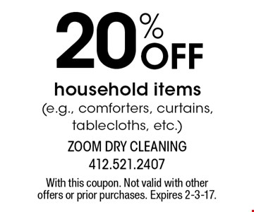 20% Off household items (e.g., comforters, curtains, tablecloths, etc.). With this coupon. Not valid with other offers or prior purchases. Expires 2-3-17.
