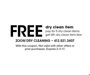 Free dry clean item pay for 5 dry clean items, get 6th dry clean item free. With this coupon. Not valid with other offers or prior purchases. Expires 2-3-17.