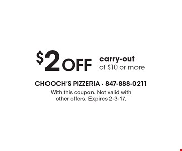 $2 OFF carry-out of $10 or more. With this coupon. Not valid with other offers. Expires 2-3-17.