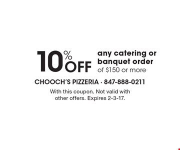 10% Off Any Catering Or Banquet Order Of $150 Or More. With this coupon. Not valid with other offers. Expires 2-3-17.