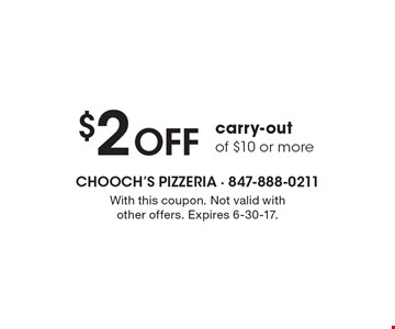 $2 OFF carry-out of $10 or more. With this coupon. Not valid with other offers. Expires 6-30-17.