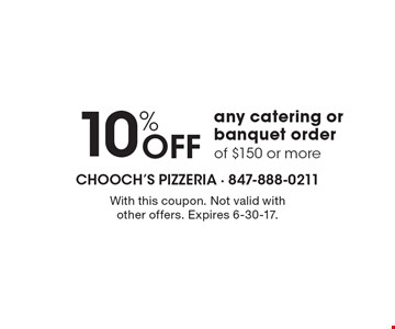 10% OFF any catering or banquet order of $150 or more. With this coupon. Not valid with other offers. Expires 6-30-17.