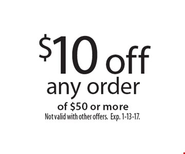 $10 off any order of $50 or more. Not valid with other offers. Exp. 1-13-17.