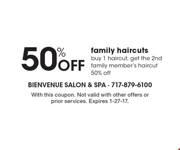 50% OFF family haircuts. Buy 1 haircut, get the 2nd family member's haircut 50% off. With this coupon. Not valid with other offers or prior services. Expires 1-27-17.