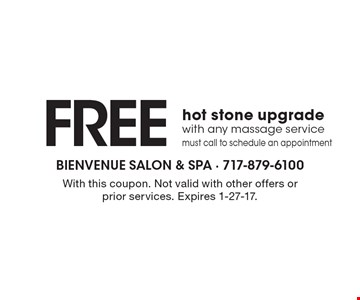 FREE hot stone upgrade with any massage service. Must call to schedule an appointment. With this coupon. Not valid with other offers or prior services. Expires 1-27-17.