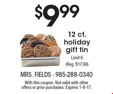 $9.99 12 ct. holiday gift tin. Limit 6 (Reg. $17.99). With this coupon. Not valid with other offers or prior purchases. Expires 1-6-17.