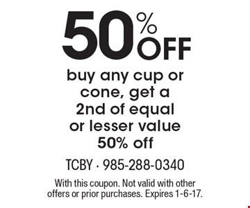 50% off. Buy any cup or cone, get a 2nd of equal or lesser value 50% off. With this coupon. Not valid with other offers or prior purchases. Expires 1-6-17.