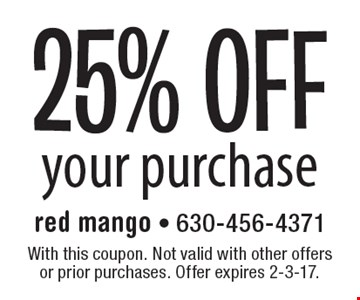 25% OFF your purchase. With this coupon. Not valid with other offers or prior purchases. Offer expires 2-3-17.