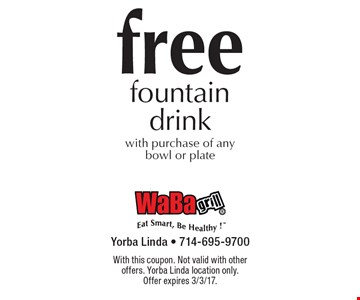 Free fountain drink with purchase of any bowl or plate. With this coupon. Not valid with other offers. Yorba Linda location only. Offer expires 3/3/17.