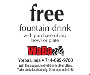 Free fountain drink with purchase of any bowl or plate. With this coupon. Not valid with other offers. Yorba Linda location only. Offer expires 5-5-17.