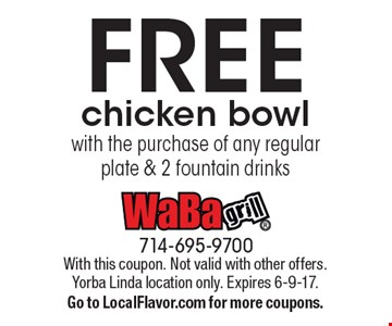 FREE chicken bowl with the purchase of any regular plate & 2 fountain drinks. With this coupon. Not valid with other offers. Yorba Linda location only. Expires 6-9-17. Go to LocalFlavor.com for more coupons.