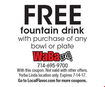 FREE fountain drink with purchase of any bowl or plate. With this coupon. Not valid with other offers. Yorba Linda location only. Expires 7-14-17.Go to LocalFlavor.com for more coupons.