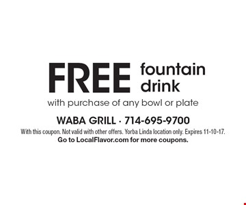 FREE fountain drink with purchase of any bowl or plate. With this coupon. Not valid with other offers. Yorba Linda location only. Expires 11-10-17.Go to LocalFlavor.com for more coupons.