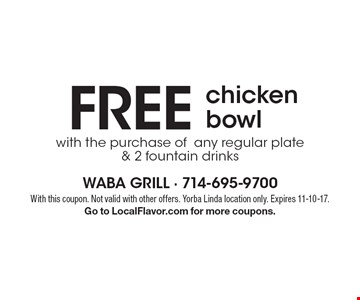 FREE chicken bowl with the purchase of any regular plate & 2 fountain drinks. With this coupon. Not valid with other offers. Yorba Linda location only. Expires 11-10-17.Go to LocalFlavor.com for more coupons.