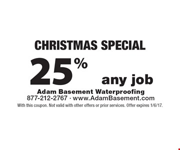 CHRISTMAS SPECIAL! 25% off any job. With this coupon. Not valid with other offers or prior services. Offer expires 1/6/17.