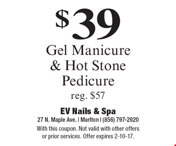 $39 Gel Manicure & Hot Stone Pedicure. Reg. $57. With this coupon. Not valid with other offers or prior services. Offer expires 2-10-17.