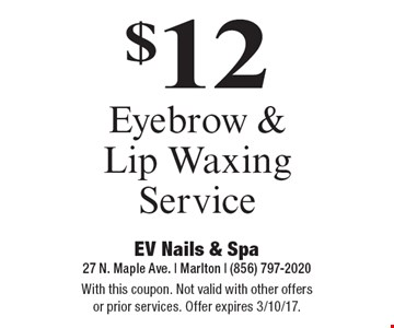$12 Eyebrow & Lip Waxing Service. With this coupon. Not valid with other offers or prior services. Offer expires 3/10/17.