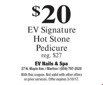 $20 EV Signature Hot Stone Pedicure. Reg. $27. With this coupon. Not valid with other offers or prior services. Offer expires 3/10/17.