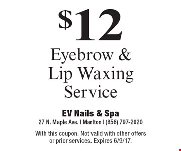 $12 Eyebrow & Lip Waxing Service. With this coupon. Not valid with other offers or prior services. Expires 6/9/17.