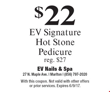 $22 EV Signature Hot Stone Pedicure reg. $27. With this coupon. Not valid with other offers or prior services. Expires 6/9/17.
