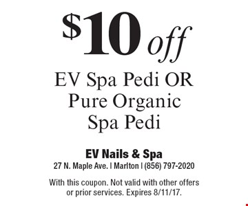 $10 Off EV Spa Pedi OR Pure OrganicSpa Pedi. With this coupon. Not valid with other offers or prior services. Expires 8/11/17.
