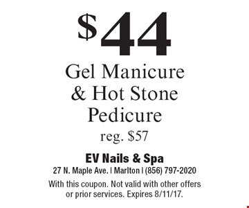 $44 Gel Manicure & Hot Stone Pedicure. Reg. $57. With this coupon. Not valid with other offers or prior services. Expires 8/11/17.