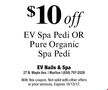 $10 off EV Spa Pedi OR Pure Organic Spa Pedi. With this coupon. Not valid with other offers or prior services. Expires 10/13/17.