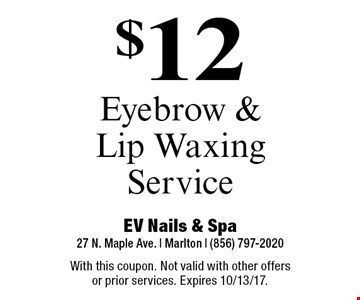 $12 Eyebrow & Lip Waxing Service. With this coupon. Not valid with other offers or prior services. Expires 10/13/17.