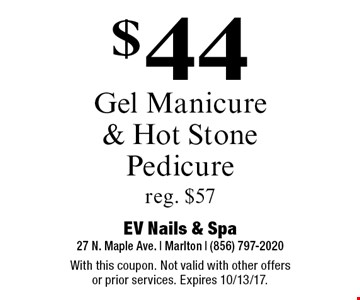 $44 Gel Manicure & Hot Stone Pedicure. Reg. $57. With this coupon. Not valid with other offers or prior services. Expires 10/13/17.