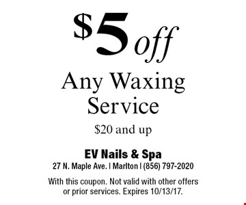 $5 off Any Waxing Service $20 and up. With this coupon. Not valid with other offers or prior services. Expires 10/13/17.