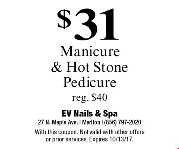 $31 Manicure & Hot Stone Pedicure. Reg. $40. With this coupon. Not valid with other offers or prior services. Expires 10/13/17.