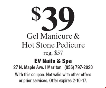 $39 Gel Manicure & Hot Stone Pedicure reg. $57. With this coupon. Not valid with other offers or prior services. Offer expires 2-10-17.