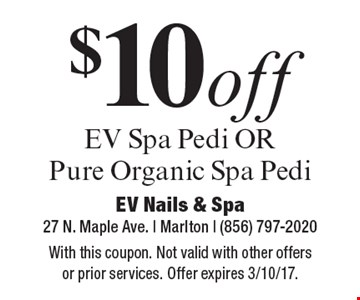 $10off EV Spa Pedi OR Pure Organic Spa Pedi. With this coupon. Not valid with other offers or prior services. Offer expires 3/10/17.