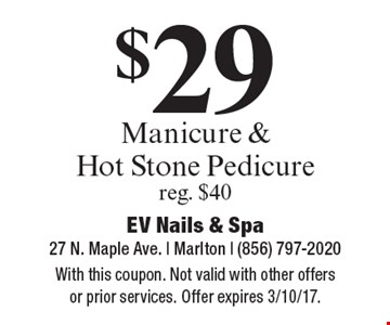 $29 Manicure & Hot Stone Pedicure. Reg. $40. With this coupon. Not valid with other offers or prior services. Offer expires 3/10/17.