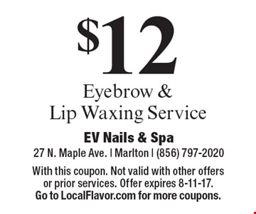 $12 Eyebrow & Lip Waxing Service. With this coupon. Not valid with other offers or prior services. Offer expires 8-11-17. Go to LocalFlavor.com for more coupons.