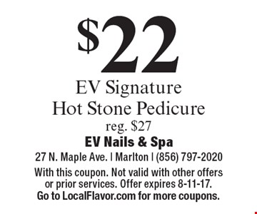 $22 EV Signature Hot Stone Pedicure reg. $27. With this coupon. Not valid with other offers or prior services. Offer expires 8-11-17. Go to LocalFlavor.com for more coupons.