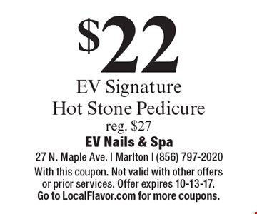 $22 EV Signature Hot Stone Pedicure reg. $27. With this coupon. Not valid with other offers or prior services. Offer expires 10-13-17. Go to LocalFlavor.com for more coupons.