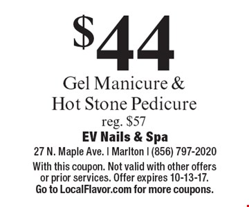 $44 Gel Manicure & Hot Stone Pedicure reg. $57. With this coupon. Not valid with other offers or prior services. Offer expires 10-13-17. Go to LocalFlavor.com for more coupons.