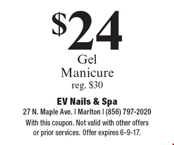 $24 gel manicure. Reg. $30. With this coupon. Not valid with other offers or prior services. Offer expires 6-9-17.
