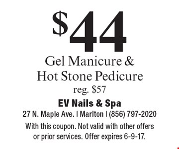 $44 gel manicure & hot stone pedicure. Reg. $57. With this coupon. Not valid with other offers or prior services. Offer expires 6-9-17.