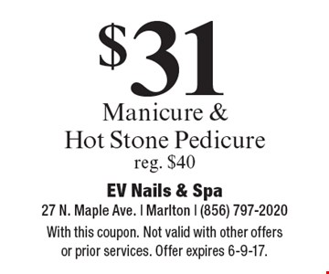 $31 manicure & hot stone pedicure. Reg. $40. With this coupon. Not valid with other offers or prior services. Offer expires 6-9-17.