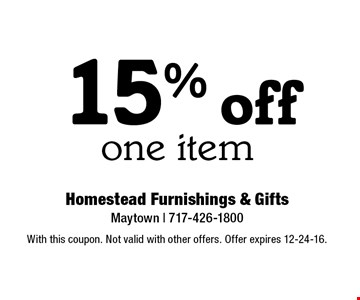 15% off one item. With this coupon. Not valid with other offers. Offer expires 12-24-16.