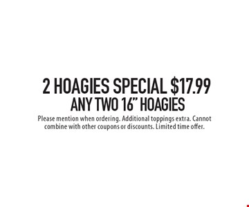 2 hoagies special $17.99 any two 16