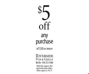 $5 off any purchase of $30 or more. With this coupon. Not valid with other offers. Offer expires 2-10-17.