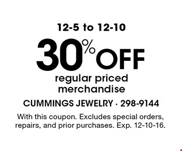 12-5 to 12-10. 30% Off regular priced merchandise. With this coupon. Excludes special orders, repairs, and prior purchases. Exp. 12-10-16.