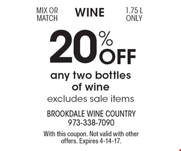Wine 20% Off any two bottles of wine, excludes sale items. 1.75 L only. With this coupon. Not valid with other offers. Expires 4-14-17.