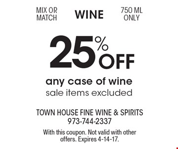 Wine 25% Off any case of wine, sale items excluded. Mix or match 750 ML only. With this coupon. Not valid with other offers. Expires 4-14-17.